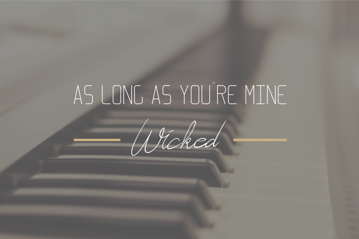 As long as you´re mine - Wicked